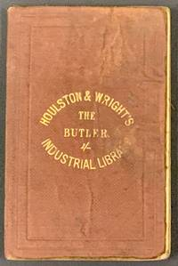 The BUTLER.  By an Experienced Servant.; The Wine Department, by J. B. Davis, Wine Cooper.  Houlston & Wright's Industrial Library