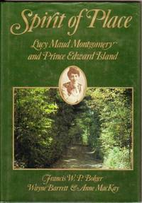 Spirit of Place: Lucy Maud Montgomery and Prince Edward Island - (re: Anne of Green Gables)