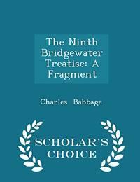 The Ninth Bridgewater Treatise: A Fragment   Scholar's Choice Edition