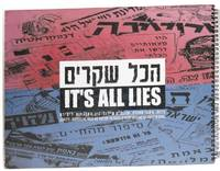 [Text in Hebrew] Ha-Kol Shekarim: Kerazot, 'itone mahteret u-posterim: shiluv ben hitnagdut li-yetsivah = It's All Lies: Leaflets, Underground Press and Posters: The Fusion of Resistance and Creativity in Israel
