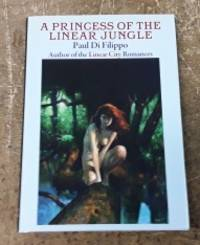 """A Princess of the Linear Jungle (SIGNED Limited Edition) Copy """"N"""" of 100 by  Paul Di Filippo - Signed First Edition - 2010 - from Book Gallery // Mike Riley and Biblio.com"""