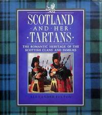 Scotland and her Tartans.  The Romantic Heritage of the Scottish Clans and Families