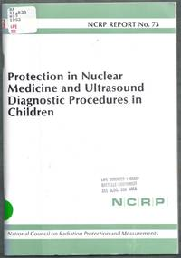 Protection in Nuclear Medicine and Ultrasound Diagnostic Procedures in Children. NCRP Report No. 73
