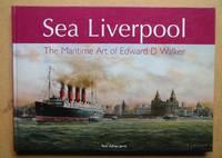 Sea Liverpool: The Maritime Art of Edward D. Walker.