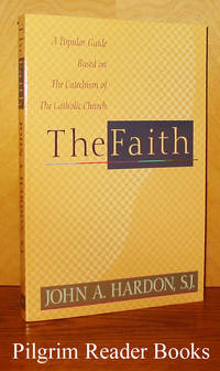 The Faith: A Popular Guide Based on the Catechism of the Catholic Church.