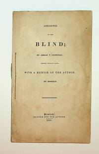 Anecdotes of the Blind; by Abram V. Courtney, himself totally blind. With a memoir of the Author, by himself