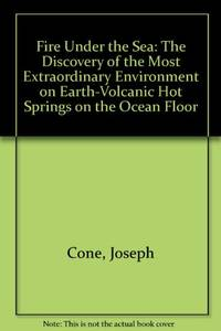 image of Fire Under the Sea: The Discovery of the Most Extraordinary Environment on Earth-Volcanic Hot Springs on the Ocean Floor