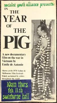 Socialist Youth Alliance presents: In the Year of the Pig. A new documentary film on the war in Vietnam by Emile de Antonio. Shown at the 1970 Sydney & Melbourne Film Festivals. Widely acclaimed by critics throughout the world. 10 AM Thurs. Feb. 11th. Swinburne Hall [poster]