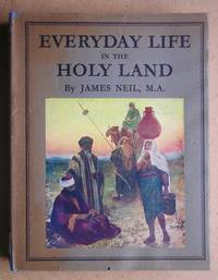 Everyday Life in the Holy Land. by  James Neil - Hardcover - Reprint. - 1953 - from N. G. Lawrie Books. (SKU: 41060)