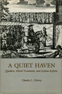 image of A Quiet Haven: Quakers, Moral Treatment, And Asylum Reform