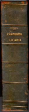De l'Electrisation Localisée et de son Application à la Pathologie et à la Thérapeutique par courants induits et par courants Galvaniques interrompus et continus. Troisième édition entiérement refondue