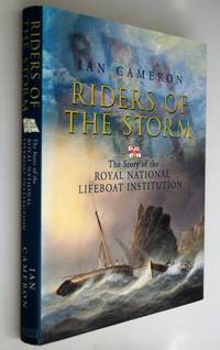 Riders of the storm : the story of the Royal National Lifeboat Institution