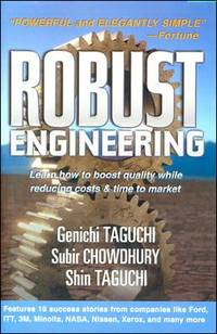 Robust Engineering : Learn How to Boost Quality While Reducing Costs and Time to Market
