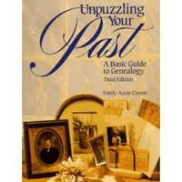 UNPUZZLING YOUR PAST A Basic Guide to Genealogy, Third Edition