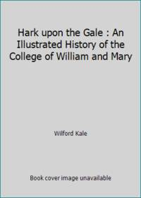 Hark upon the Gale : An Illustrated History of the College of William and Mary