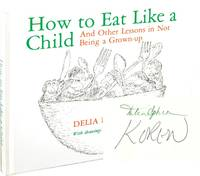 How to Eat Like a Child and Other Lessons in Not Being a Grownup (Signed First Edition)