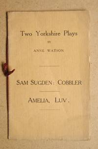 Two Yorkshire Plays. Sam Sugden: Cobbler. Amelia, Luv.