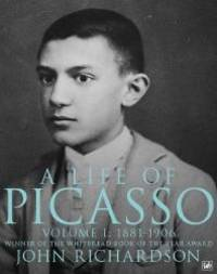 A Life of Picasso: 1881-1906 (v. 1) by John Richardson - 2009-02-05