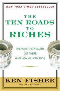 The Ten Roads to Riches : The Ways the Wealthy Got There (and How You Can Too!)