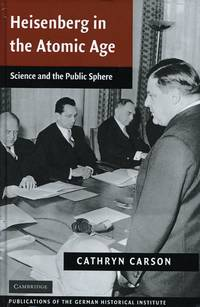 Heisenberg in the Atomic Age; Science and the Public Square