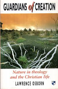 GUARDIANS OF CREATION, nature in theology and the Christian life