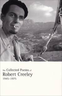 The Collected Poems of Robert Creeley  1945 1975