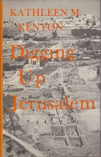 Digging Up Jerusalem by Kathleen M. Kenyon - First Edition - 1974 - from Mr Pickwick's Fine Old Books and Biblio.com