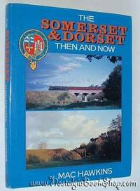 The Somerset and Dorset: Then and Now