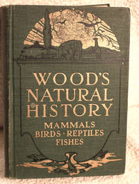 WOOD'S NATURAL HISTORY Comprising Mammals, Birds, Reptiles and Fishes