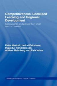 Competitiveness, Localised Learning and Regional Development : Specialization and Prosperity in...
