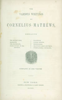 The Various Writings of . . . Embracing the Motley Book, Behmoth, the Politicians, Poems on Man in the Republic, Wakondah, Puffer Hopkins, Miscellanies, Selections from the Arcturus, International Copyright