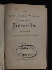 The Life of James Williams, Better Known as Professor Jim, for Half a Century Janitor of Trinity College