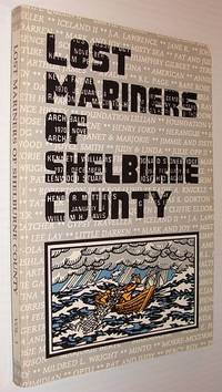 Lost Mariners of Shelburne County : As Inscribed on the Fishermen's Memorial Unveiled 1990 Shelburne, Nova Scotia