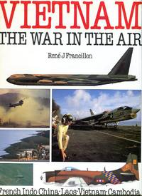 Vietnam: The War in the Air - French Indo China, Laos, Vietnam, Cambodia