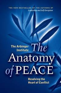 The Anatomy of Peace. Resolving the Heart of Conflict