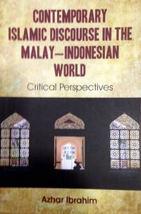 Contemporary Islamic Discourse in the Malay-Indonesian World: Critical Perspectives