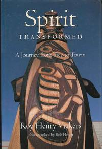 Spirit Transformed A Journey from Tree to Totem by  Roy Henry Vickers - First Edition - 1996 - from Riverwash Books and Biblio.co.nz