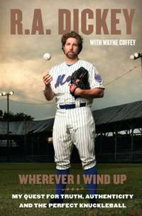 Wherever I Wind Up : My Quest for Truth, Authenticity and the Perfect Knuckleball