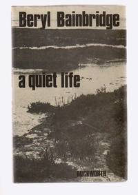 A Quiet Life by  Beryl Bainbridge - First Edition - 1976 - from Riverwash Books and Biblio.com