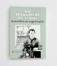 image of No Monument of Stone: Elizabeth Woolcock's struggle through life