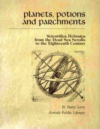 Planets, Potions And Parchments: Scientific Hebraica From The Dead  Sea Scrolls To The Eighteenth Century