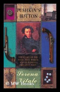 Pushkin's Button / by Serena Vitale ; Translated from the Italian by Ann Goldstein & Jon Rothschild