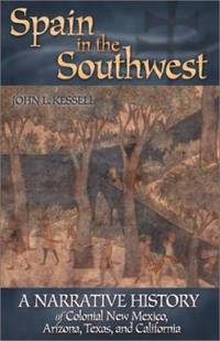 Spain in the Southwest : A Narrative History of Colonial New Mexico  Arizona  Texas  and California