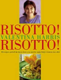Risotto! Risotto!: 80 Recipes and All the Know-How You Need to Make Italy's Famous Rice Dish