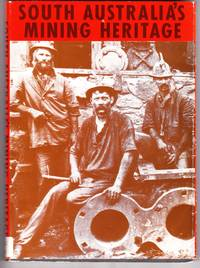 South Australia's Mining Heritage ; Dept. Mines and Energy South Australia Special Publication No.7