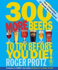 300 More Beers to Try Before You Die! : Perfect for Those Thirsty for More of the Best Beers in the World
