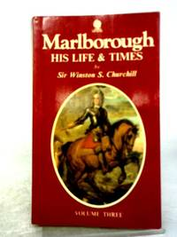 Marlborough: His Life and Times Volume 3 by Winston S. Churchill - 1967