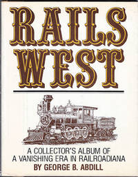 image of Rails West : A Collector's Album of a Vanishing Era in Railroadiana
