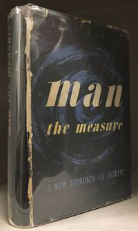 Man the Measure; A New Approach to History