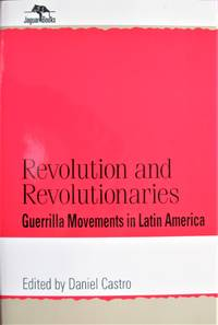 Revolution and Revolutionaries. Guerrilla Movements in Latin America